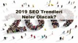 2019 SEO Trendleri Neler Olacak?
